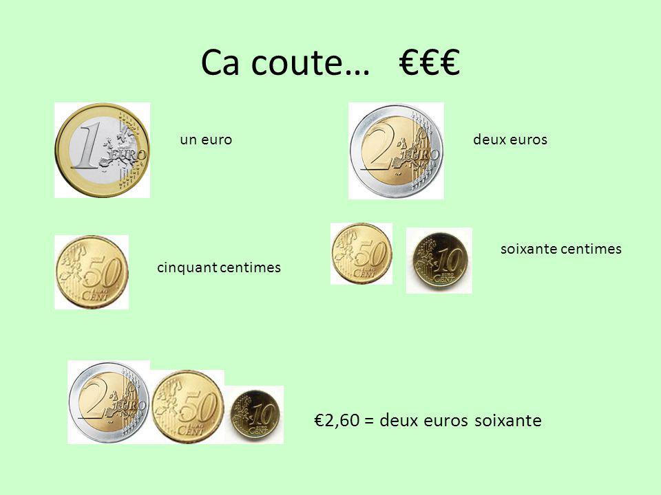 Ca coute… €€€ €2,60 = deux euros soixante un euro deux euros