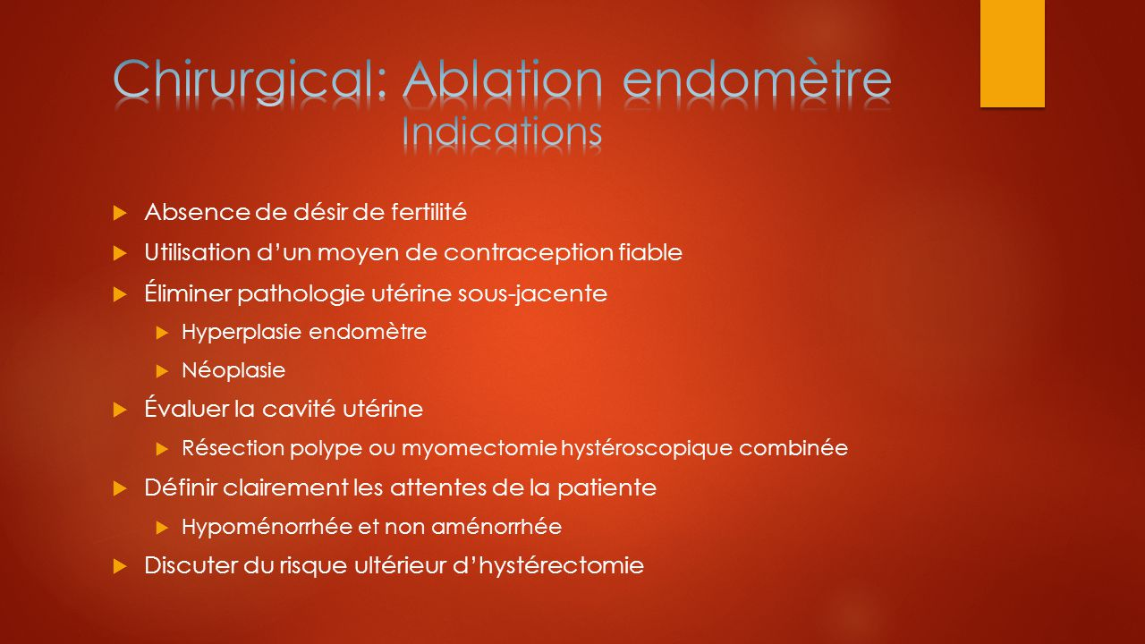 Chirurgical: Ablation endomètre Indications
