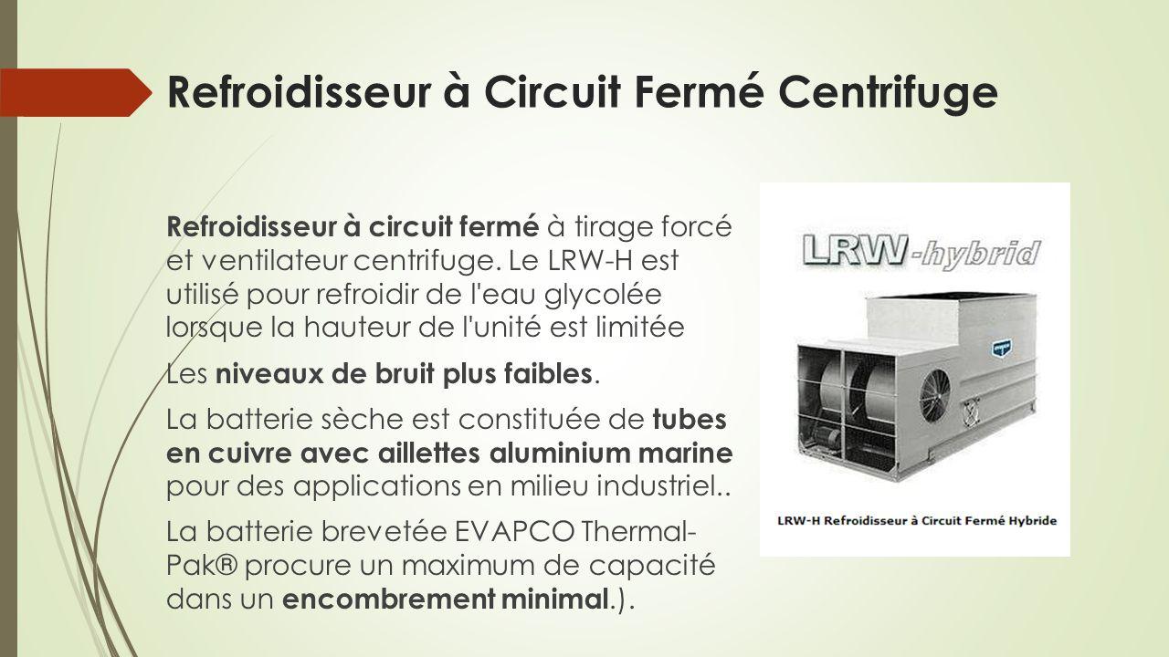 Refroidisseur à Circuit Fermé Centrifuge