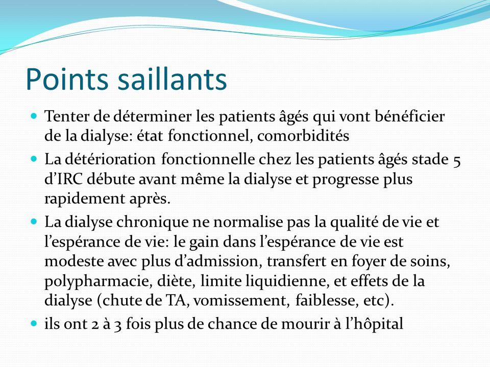Points saillants Tenter de déterminer les patients âgés qui vont bénéficier de la dialyse: état fonctionnel, comorbidités.