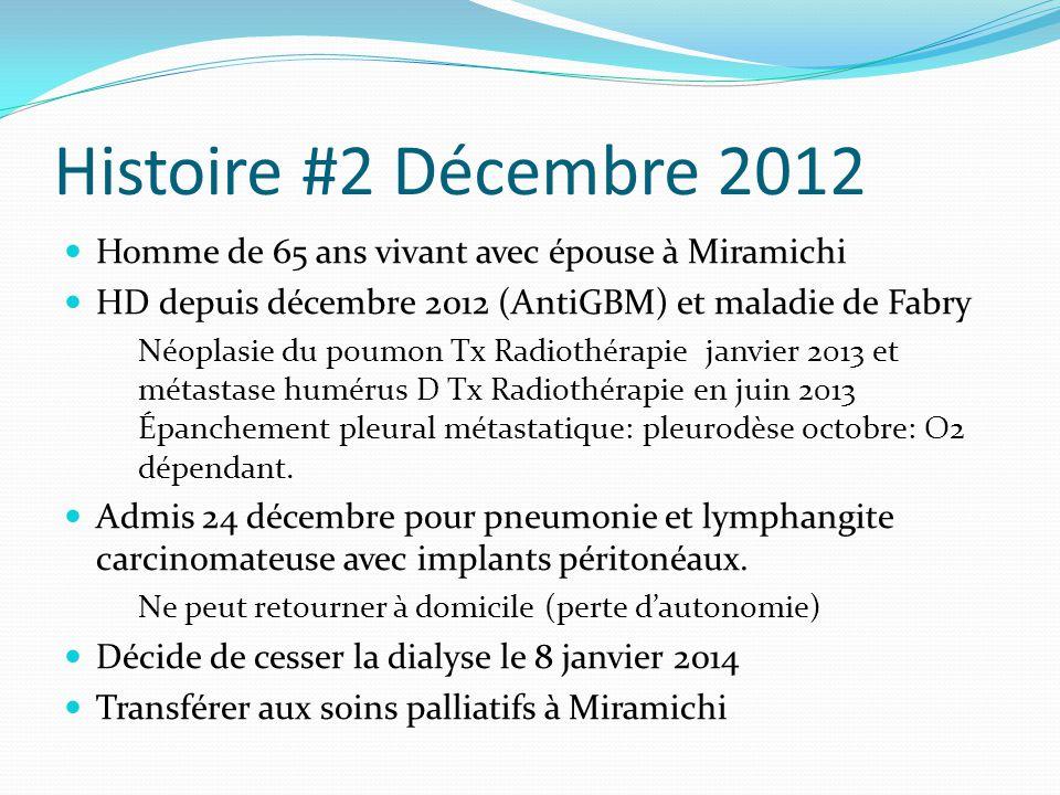 Histoire #2 Décembre 2012 Homme de 65 ans vivant avec épouse à Miramichi. HD depuis décembre 2012 (AntiGBM) et maladie de Fabry.