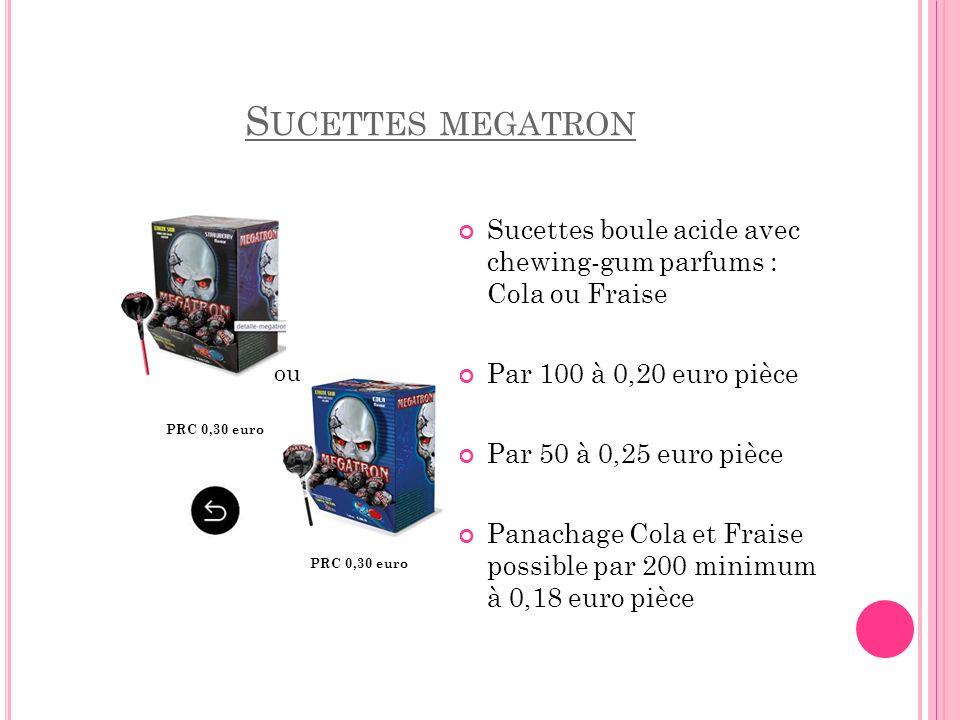 Sucettes megatron Sucettes boule acide avec chewing-gum parfums : Cola ou Fraise. Par 100 à 0,20 euro pièce.