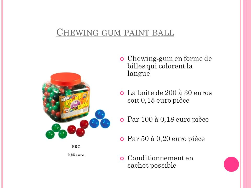 Chewing gum paint ball Chewing-gum en forme de billes qui colorent la langue. La boite de 200 à 30 euros soit 0,15 euro pièce.