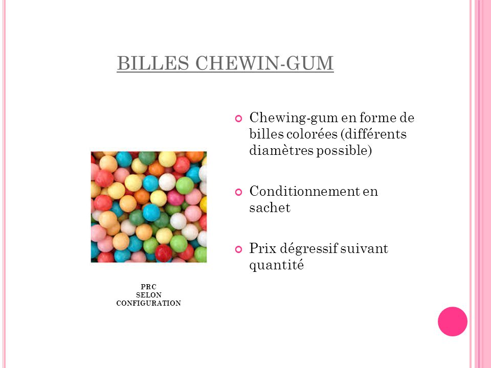 BILLES CHEWIN-GUM Chewing-gum en forme de billes colorées (différents diamètres possible) Conditionnement en sachet.