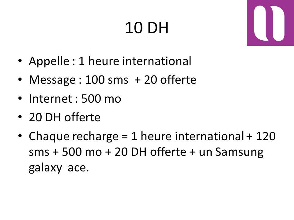 10 DH Appelle : 1 heure international Message : 100 sms + 20 offerte