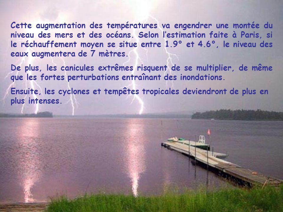 Cette augmentation des températures va engendrer une montée du niveau des mers et des océans. Selon l'estimation faite à Paris, si le réchauffement moyen se situe entre 1.9° et 4.6°, le niveau des eaux augmentera de 7 mètres.