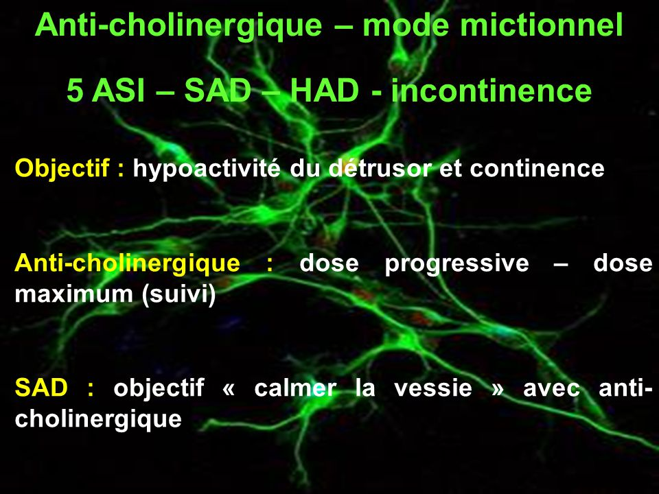 Anti-cholinergique – mode mictionnel 5 ASI – SAD – HAD - incontinence