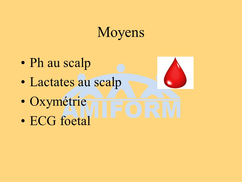 Moyens Ph au scalp Lactates au scalp Oxymétrie ECG foetal