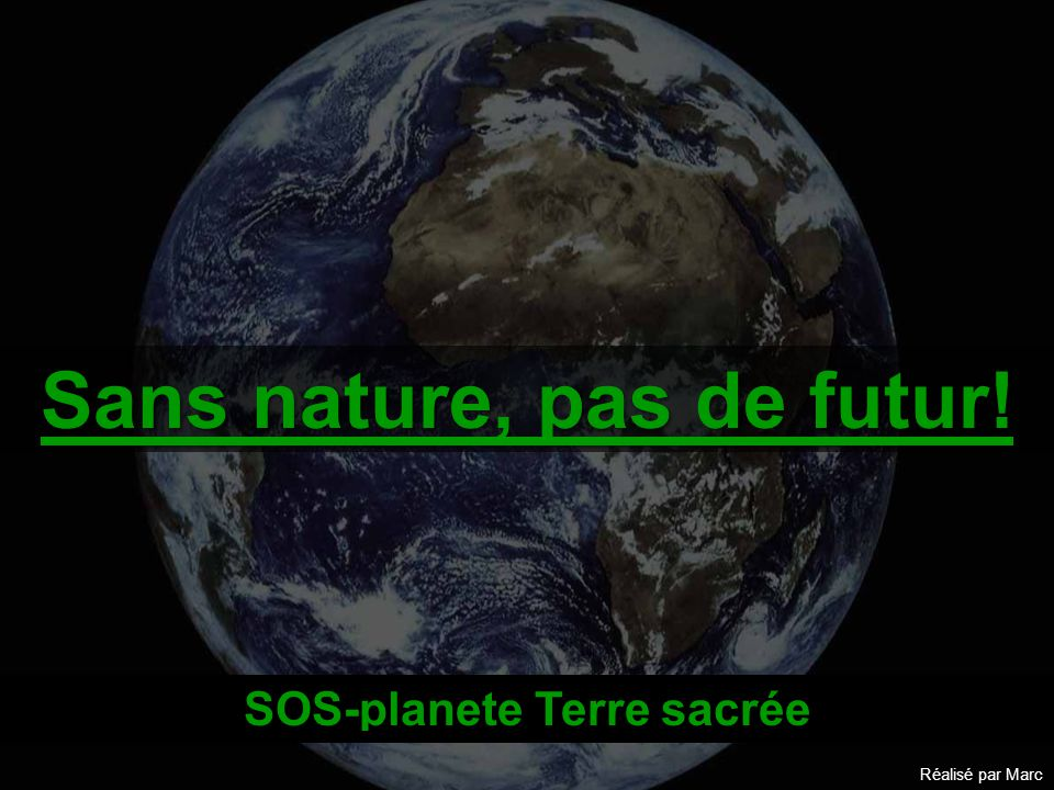 Sans nature, pas de futur! SOS-planete Terre sacrée