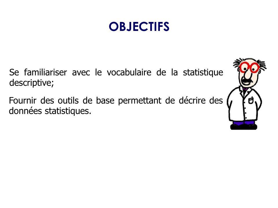 OBJECTIFS Se familiariser avec le vocabulaire de la statistique descriptive;