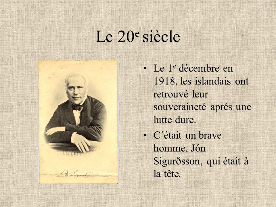 Le 20e siècle Le 1e décembre en 1918, les islandais ont retrouvé leur souveraineté aprés une lutte dure.