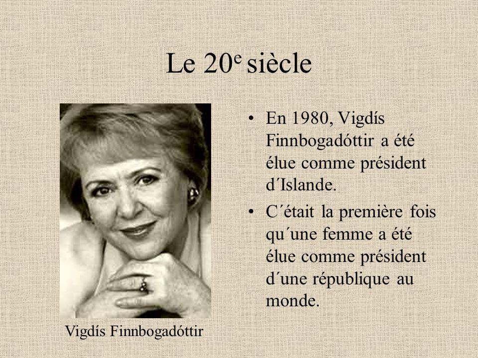 Le 20e siècle En 1980, Vigdís Finnbogadóttir a été élue comme président d´Islande.