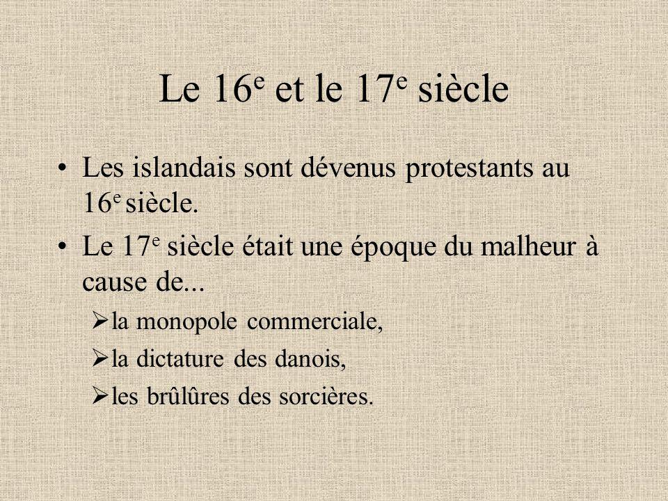 Le 16e et le 17e siècle Les islandais sont dévenus protestants au 16e siècle. Le 17e siècle était une époque du malheur à cause de...