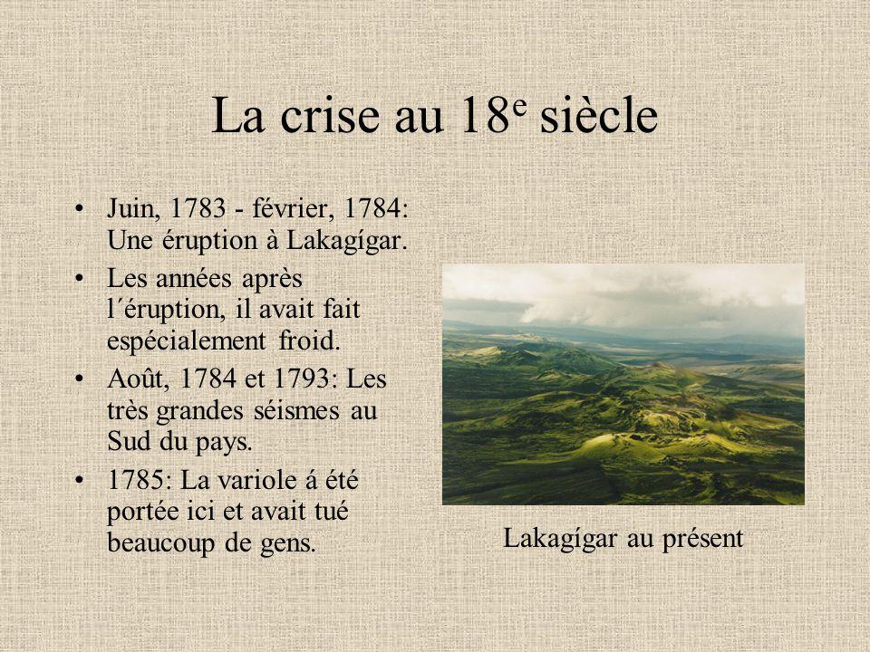 La crise au 18e siècle Juin, 1783 - février, 1784: Une éruption à Lakagígar. Les années après l´éruption, il avait fait espécialement froid.