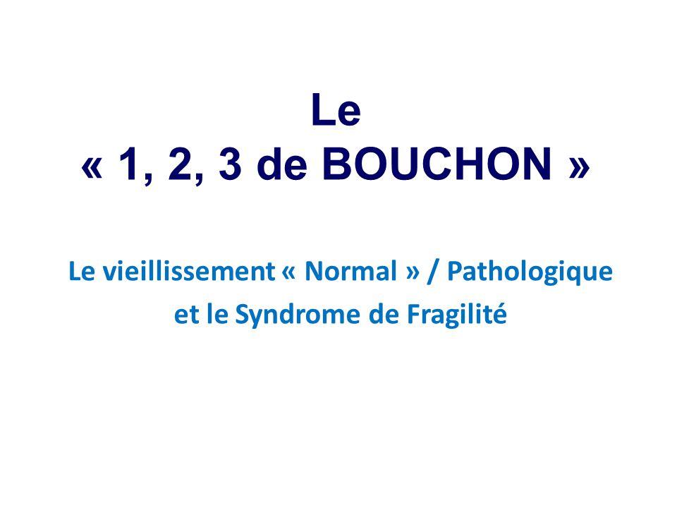 Le « 1, 2, 3 de BOUCHON » Le vieillissement « Normal » / Pathologique