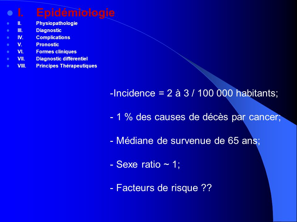 I. Epidémiologie Incidence = 2 à 3 / 100 000 habitants;