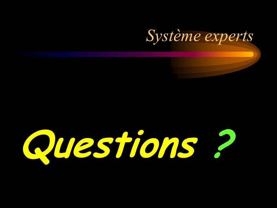 Système experts Questions