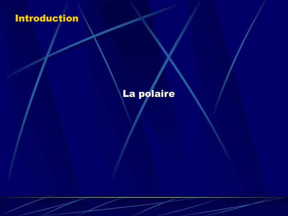 Introduction La polaire (Pré-requis: LA FINESSE) Nous étudierons