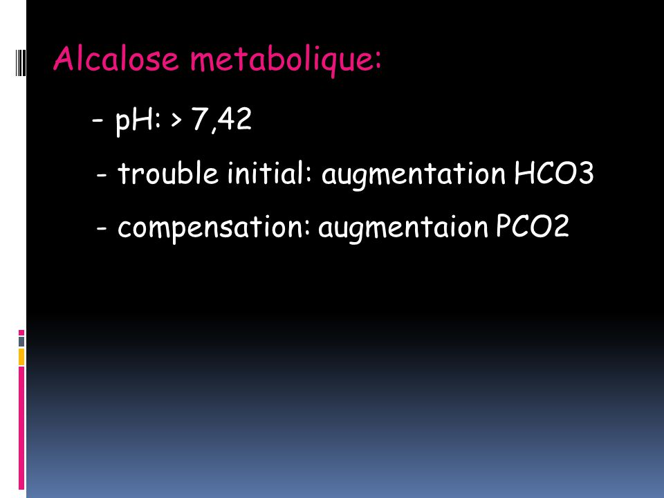 Alcalose metabolique: - pH: > 7,42