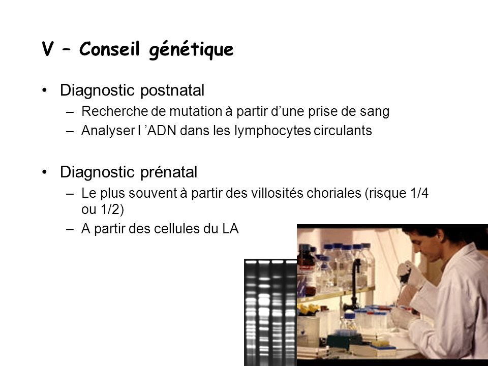 V – Conseil génétique Diagnostic postnatal Diagnostic prénatal
