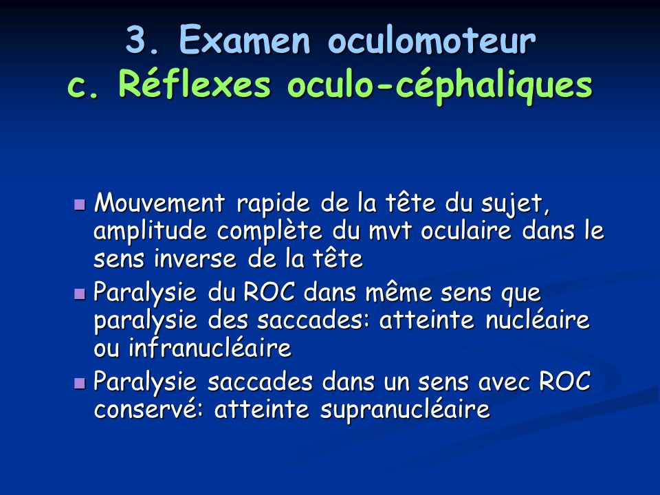 3. Examen oculomoteur c. Réflexes oculo-céphaliques