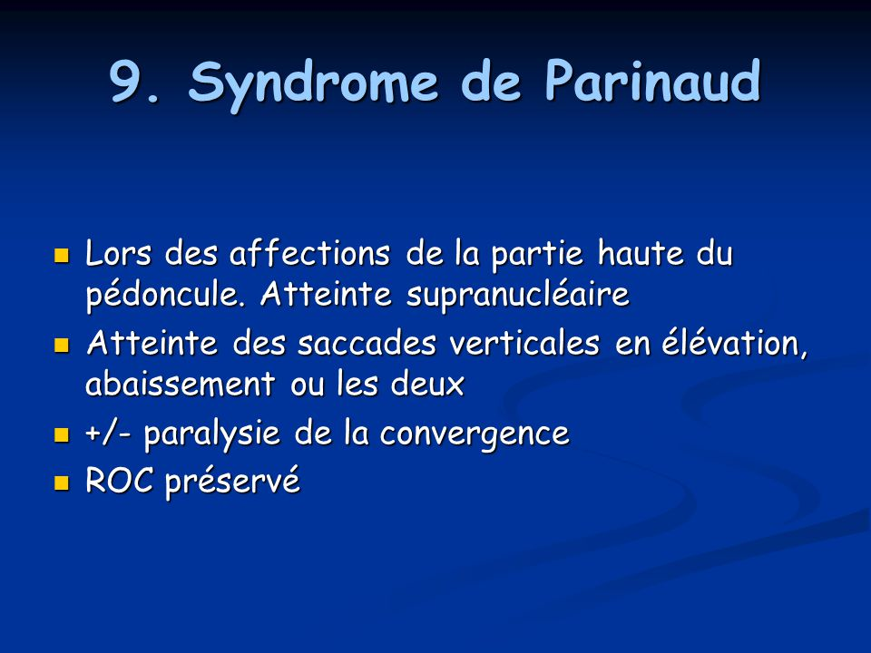 9. Syndrome de Parinaud Lors des affections de la partie haute du pédoncule. Atteinte supranucléaire.