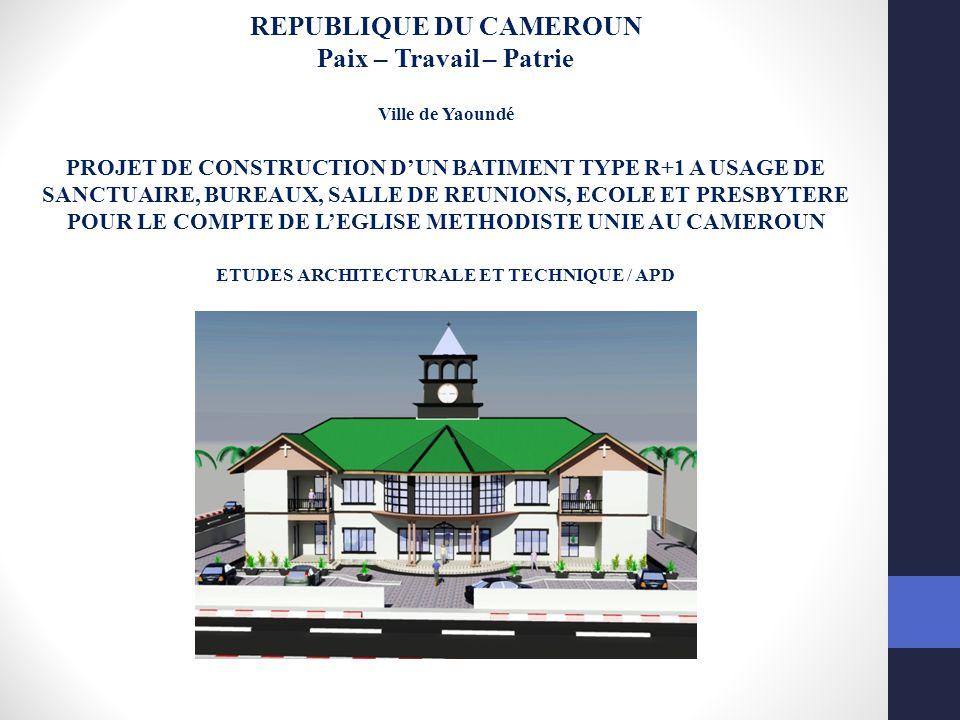 REPUBLIQUE DU CAMEROUN ETUDES ARCHITECTURALE ET TECHNIQUE / APD