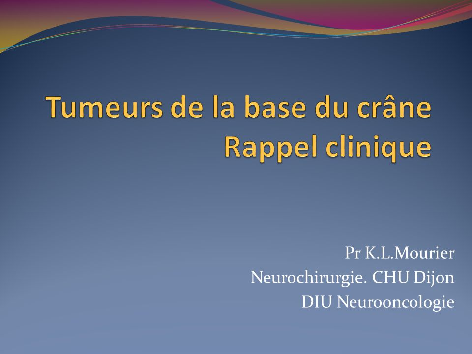 Tumeurs de la base du crâne Rappel clinique