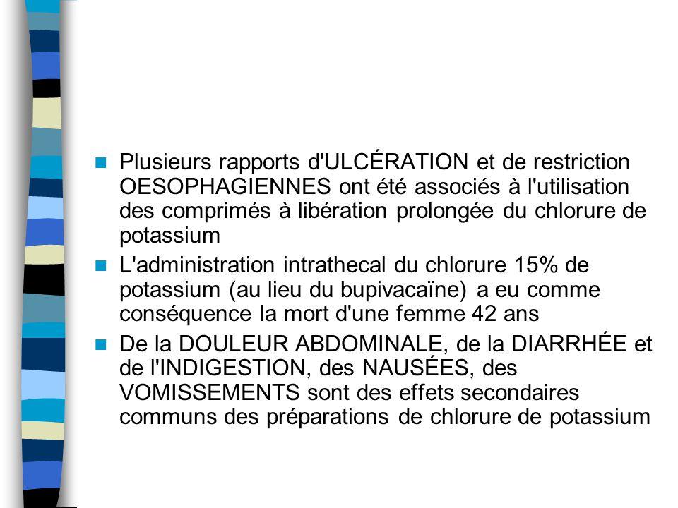 Plusieurs rapports d ULCÉRATION et de restriction OESOPHAGIENNES ont été associés à l utilisation des comprimés à libération prolongée du chlorure de potassium