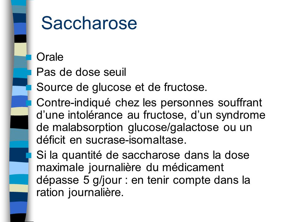 Saccharose Orale Pas de dose seuil Source de glucose et de fructose.