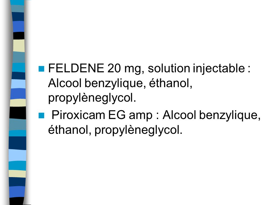 FELDENE 20 mg, solution injectable : Alcool benzylique, éthanol, propylèneglycol.