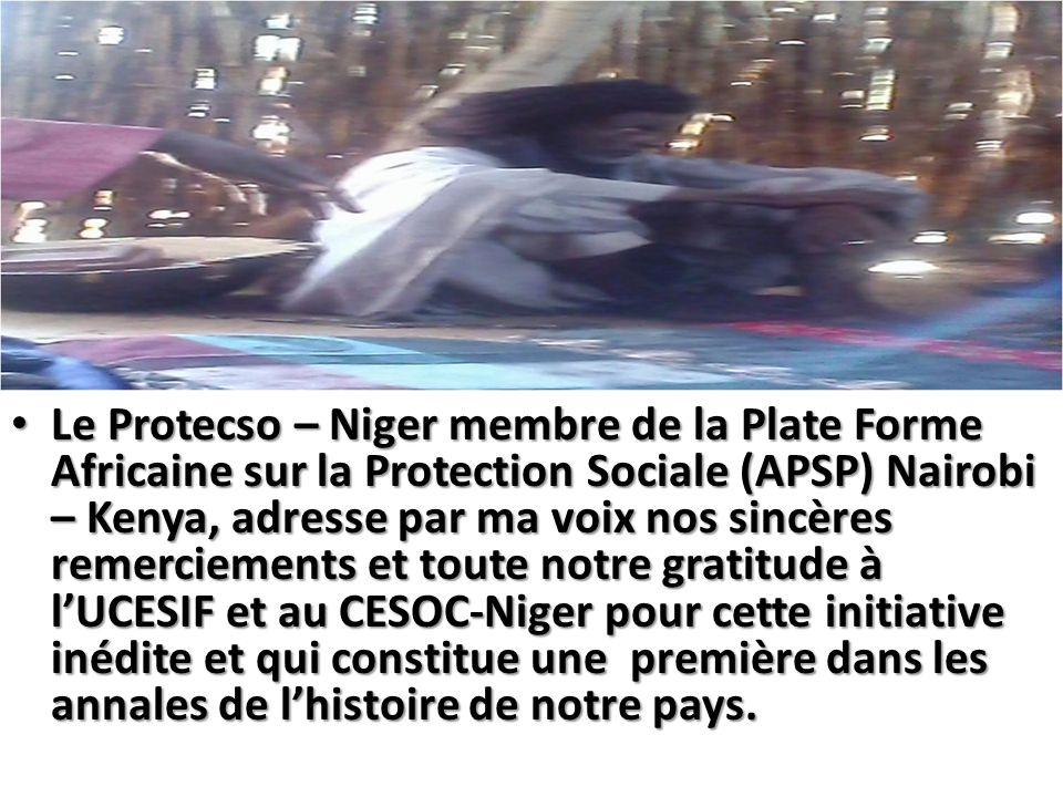 Le Protecso – Niger membre de la Plate Forme Africaine sur la Protection Sociale (APSP) Nairobi – Kenya, adresse par ma voix nos sincères remerciements et toute notre gratitude à l'UCESIF et au CESOC-Niger pour cette initiative inédite et qui constitue une première dans les annales de l'histoire de notre pays.