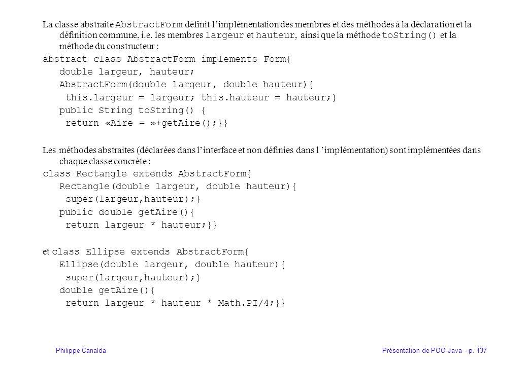 La classe abstraite AbstractForm définit l'implémentation des membres et des méthodes à la déclaration et la définition commune, i.e. les membres largeur et hauteur, ainsi que la méthode toString() et la méthode du constructeur :