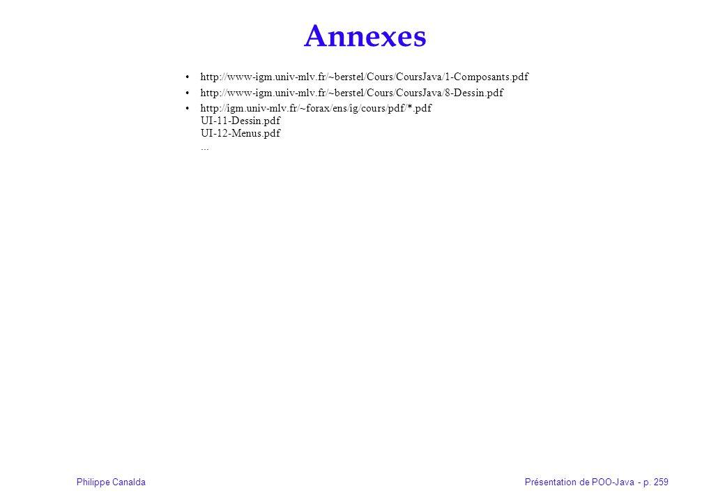 Annexes http://www-igm.univ-mlv.fr/~berstel/Cours/CoursJava/1-Composants.pdf. http://www-igm.univ-mlv.fr/~berstel/Cours/CoursJava/8-Dessin.pdf.