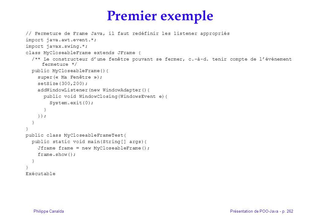 Premier exemple // Fermeture de Frame Java, il faut redéfinir les listener appropriés. import java.awt.event.*;