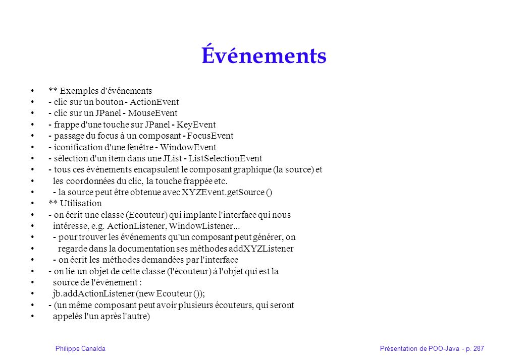 Événements ** Exemples d événements - clic sur un bouton - ActionEvent