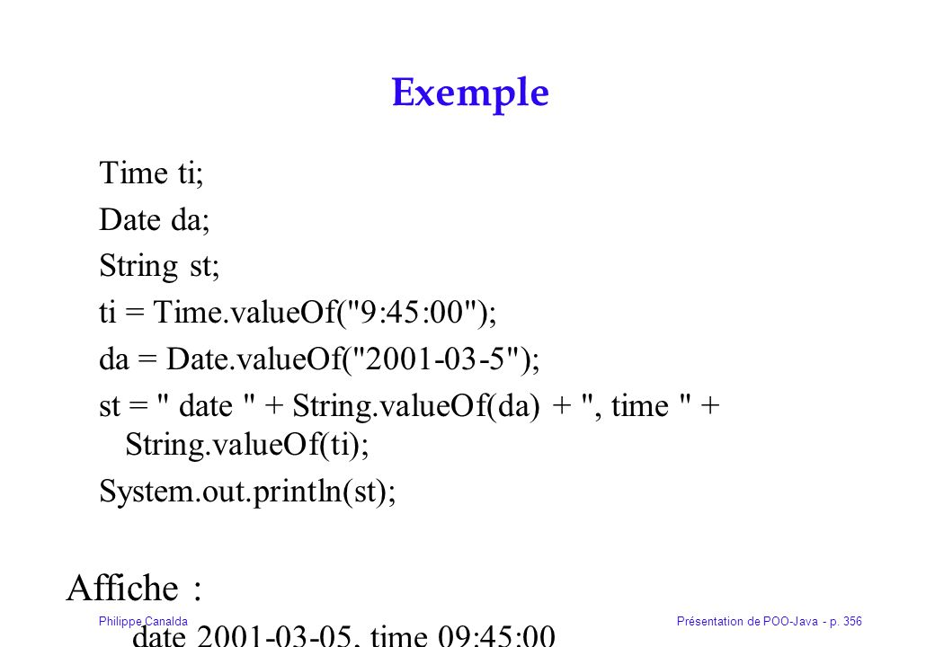 Exemple Affiche : Time ti; Date da; String st;