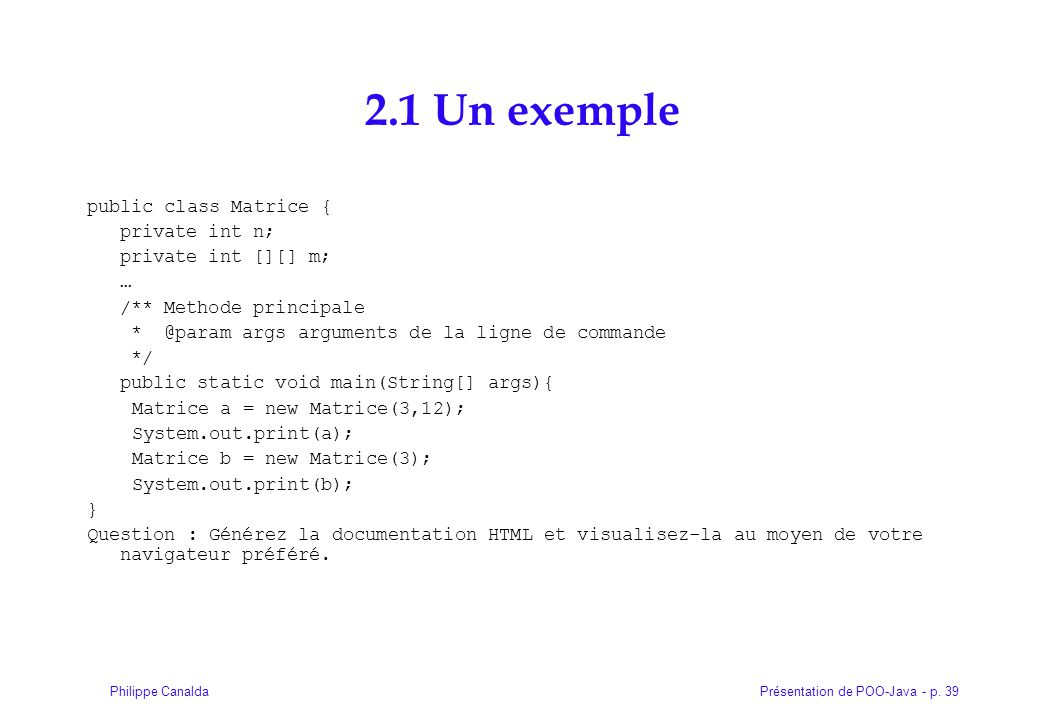 2.1 Un exemple public class Matrice { private int n;