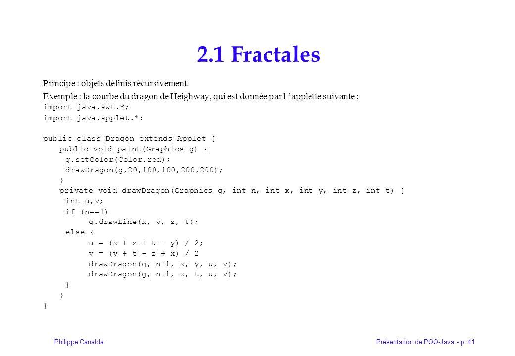 2.1 Fractales Principe : objets définis récursivement.