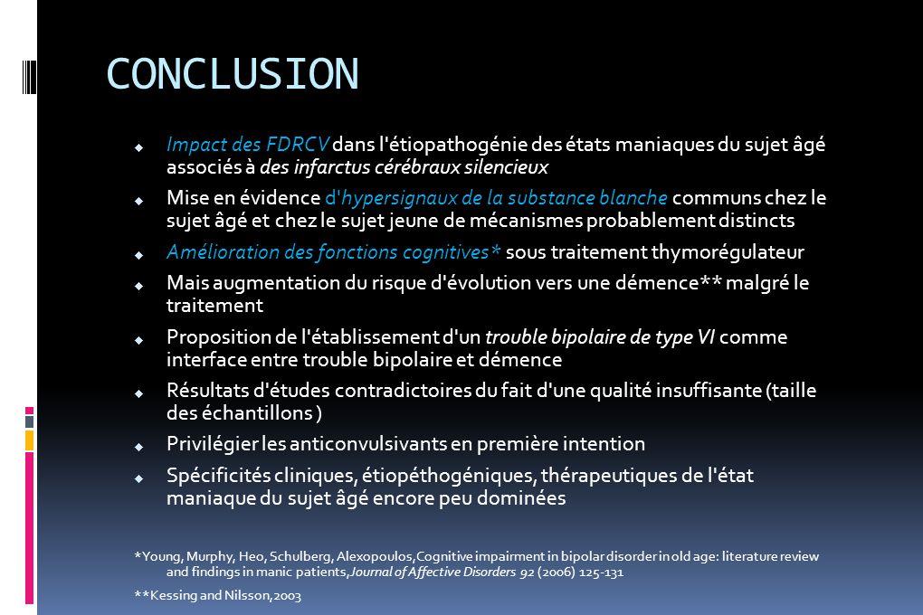CONCLUSION Impact des FDRCV dans l étiopathogénie des états maniaques du sujet âgé associés à des infarctus cérébraux silencieux.