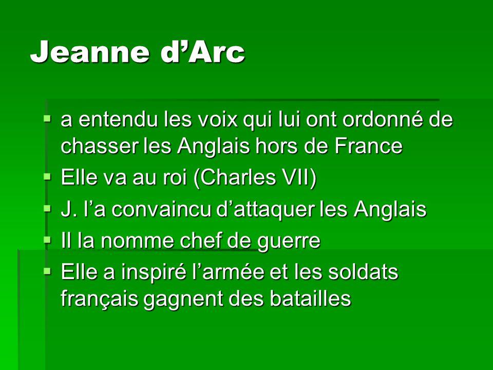 Jeanne d'Arc a entendu les voix qui lui ont ordonné de chasser les Anglais hors de France. Elle va au roi (Charles VII)