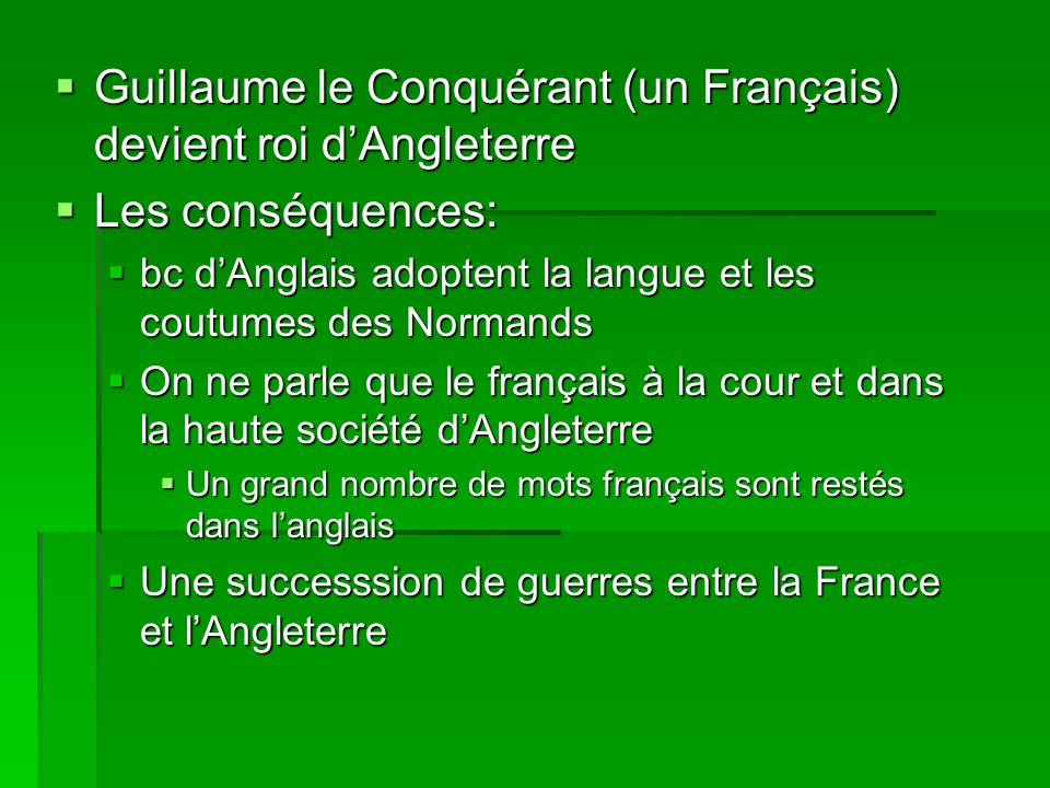 Guillaume le Conquérant (un Français) devient roi d'Angleterre
