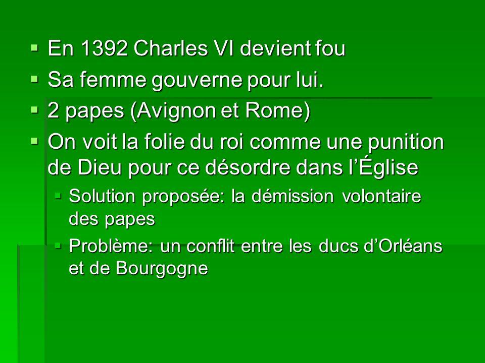 En 1392 Charles VI devient fou Sa femme gouverne pour lui.
