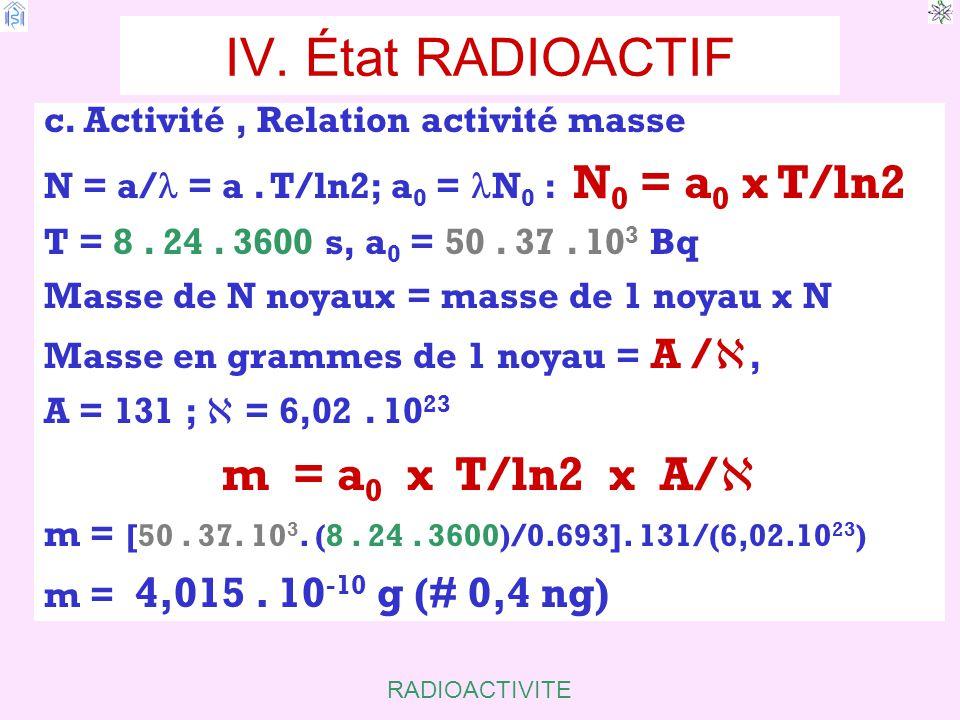 IV. État RADIOACTIF m = a0 x T/ln2 x A/