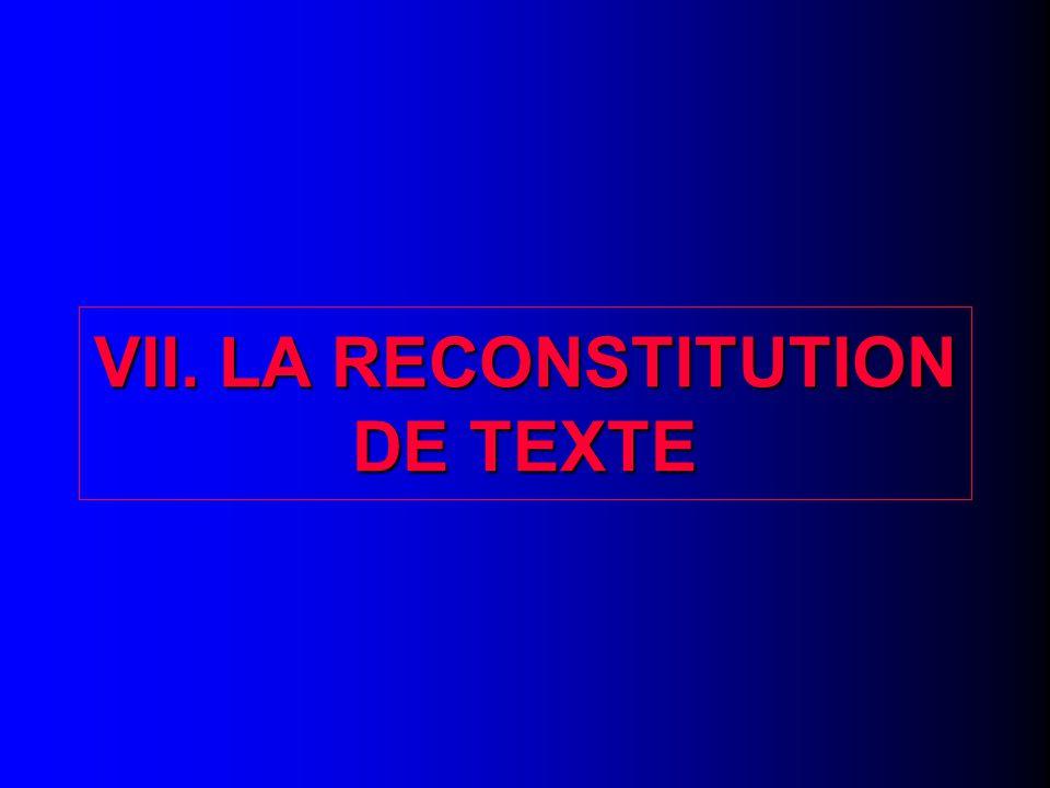 VII. 1. La reconstitution de texte