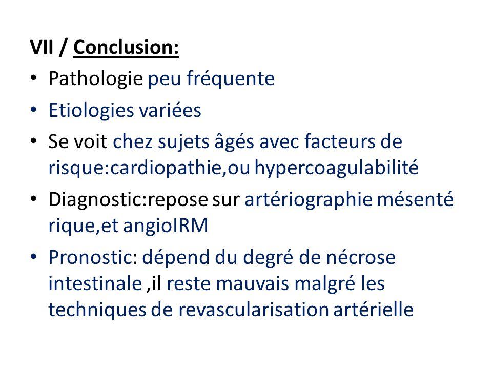 VII / Conclusion: Pathologie peu fréquente. Etiologies variées. Se voit chez sujets âgés avec facteurs de risque:cardiopathie,ou hypercoagulabilité.