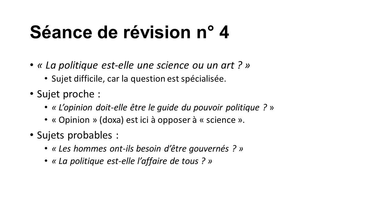 Séance de révision n° 4 « La politique est-elle une science ou un art » Sujet difficile, car la question est spécialisée.