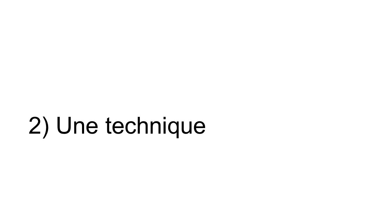 2) Une technique