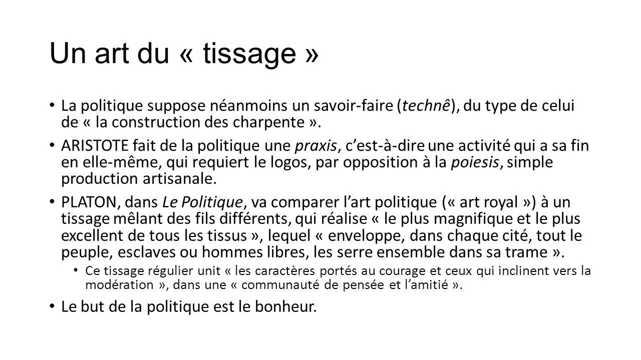 Un art du « tissage » La politique suppose néanmoins un savoir-faire (technê), du type de celui de « la construction des charpente ».
