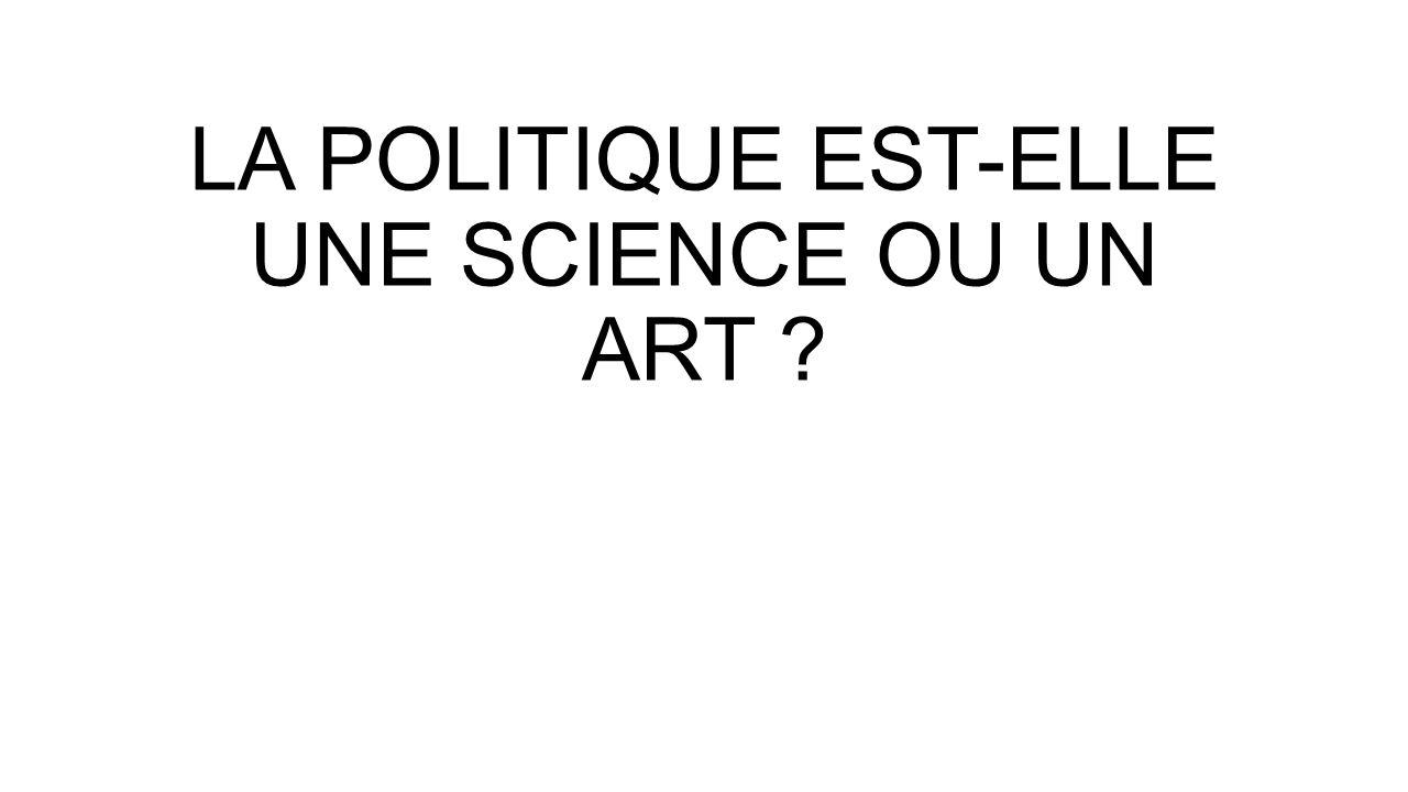 LA POLITIQUE EST-ELLE UNE SCIENCE OU UN ART